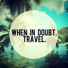 When In Doubt, Travel.